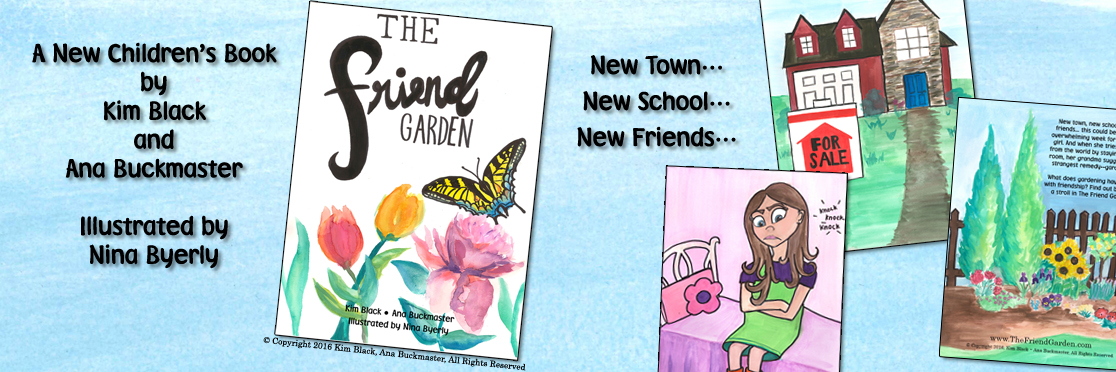 The Friend Garden. A New Children's Book by Kim Black and Ana Buckmaster, Illustrated by Nina Byerly